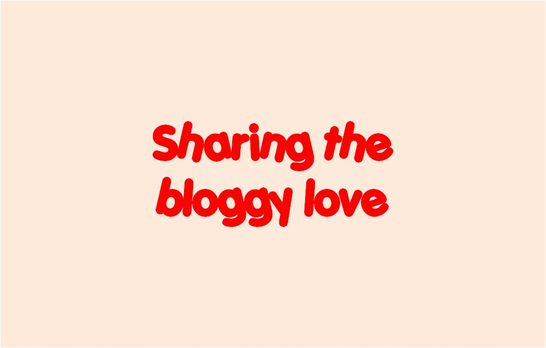 Sharing the bloggy love 2